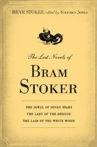 The Lost Novels of Bram Stoker: The Jewel of Seven Stars, The Lady of the Shroud, The Lair of the White Worm (2012)