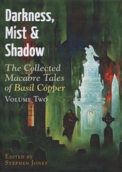 Darkness, Mist & Shadow: The Collected Macabre Tales of Basil Copper Volume Two (2010)