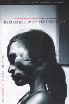 Remember Why You Fear Me: The Best Dark Fiction of Robert Shearman (2012)
