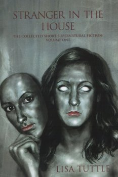 Stranger in the House: The Collected Short Supernatural Fiction: Volume One (2010)